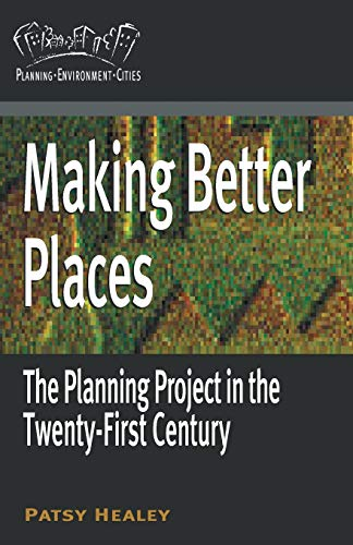 Making Better Places: The Planning Project in the Twenty-First Century (Planning, Environment, Cities) By Prof. Patsy Healey