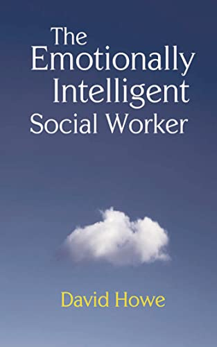 The Emotionally Intelligent Social Worker by David Howe