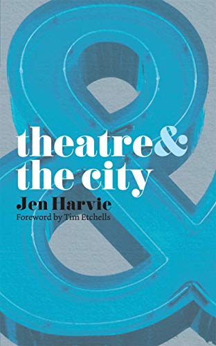 Theatre and the City By Jen Harvie