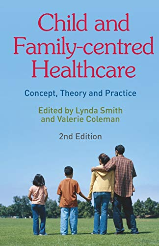 Child and Family-Centred Healthcare: Concept, Theory and Practice By Lynda Smith