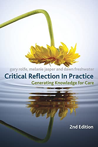 Critical Reflection In Practice: Generating Knowledge for Care By Gary Rolfe