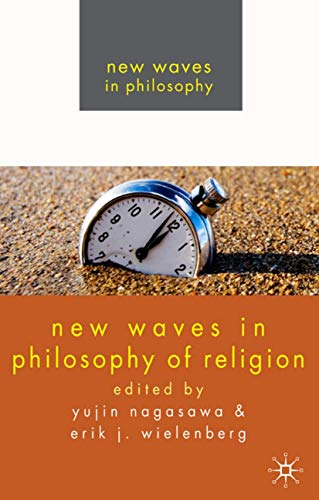 New Waves in Philosophy of Religion By Edited by Yujin Nagasawa