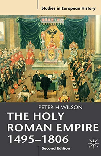 The Holy Roman Empire 1495-1806 By Peter Wilson
