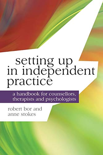 Setting up in Independent Practice: A Handbook for Counsellors, Therapists and Psychologists (Professional Handbooks in Counselling and Psychotherapy) By Dr Robert Bor