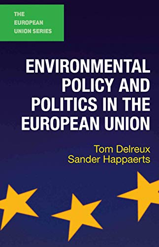 Environmental Policy and Politics in the European Union By Tom Delreux