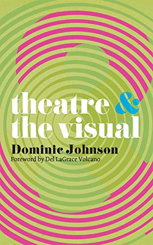 Theatre and The Visual By Dominic Johnson