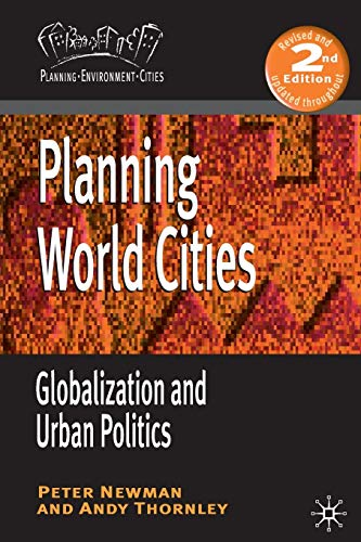 Planning World Cities: Globalization and Urban Politics by Peter Newman