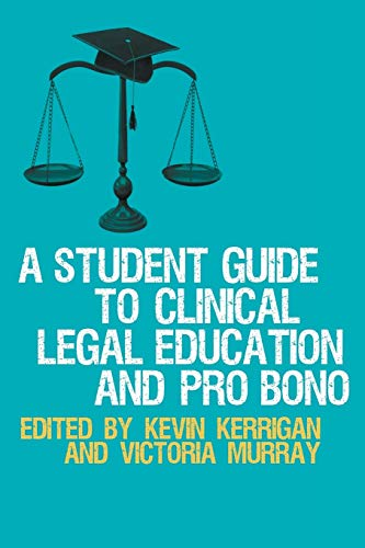 Student Guide to Clinical Legal Education and Pro Bono By Kevin Kerrigan