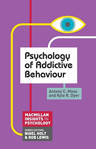 Psychology of Addictive Behaviour (Palgrave Insights in Psychology series) By Anthony Moss