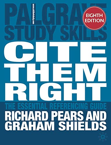 Cite them right: The essential referencing guide (Palgrave Study Skills) By Richard Pears
