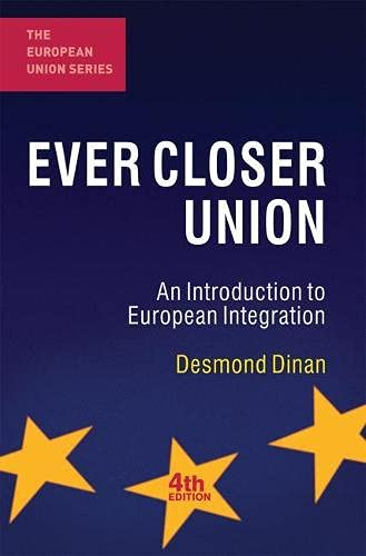 Ever Closer Union: An Introduction to European Integration (The European Union Series) By Desmond Dinan