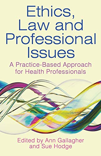 Ethics, Law and Professional Issues: A Practice-Based Approach for Health Professionals By Ann Gallagher