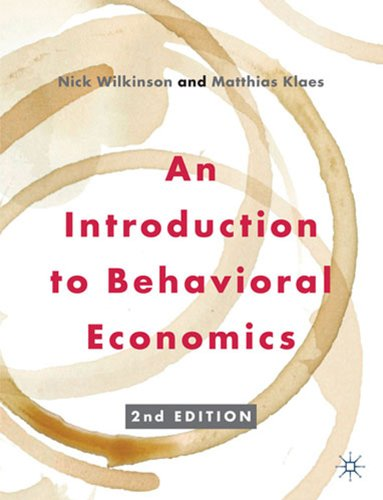 An Introduction to Behavioral Economics By Nick Wilkinson