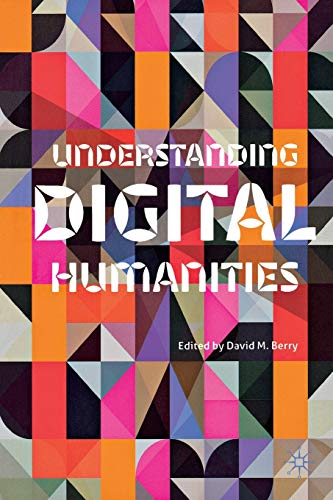 Understanding Digital Humanities By Edited by D. Berry
