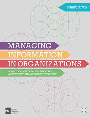 Managing Information in Organizations By Sharon A. Cox