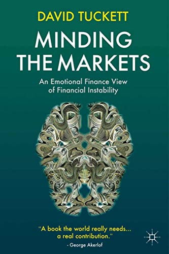 Minding the Markets: An Emotional Finance View of Financial Instability by David Tuckett