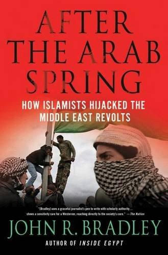 After the Arab Spring By John R. Bradley