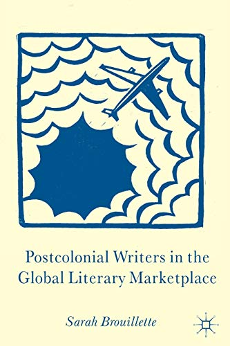 Postcolonial Writers in the Global Literary Marketplace par S. Brouillette