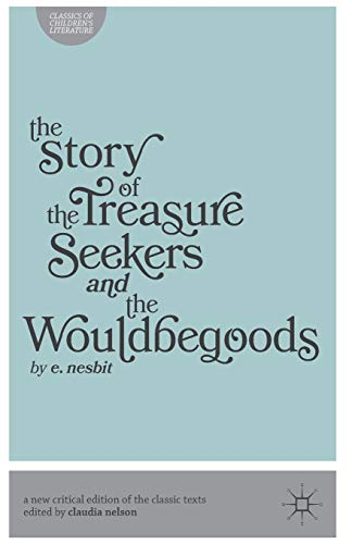 The Story of the Treasure Seekers and The Wouldbegoods By Professor Claudia Nelson