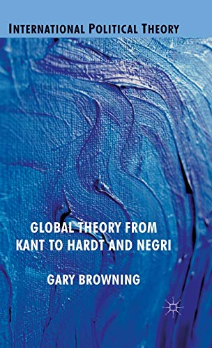 Global Theory from Kant to Hardt and Negri By G. Browning