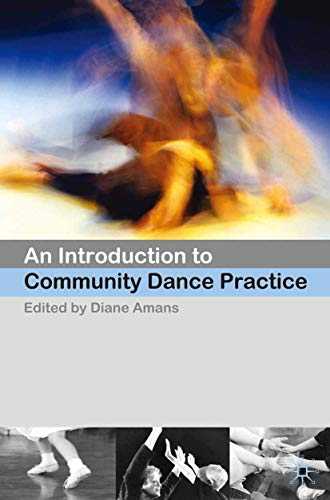 An Introduction to Community Dance Practice By Diane Amans
