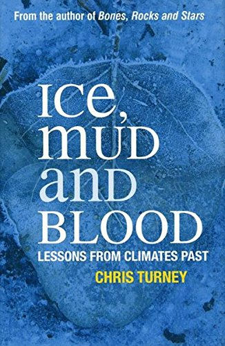 Ice, Mud and Blood: Lessons from Climates Past (Macmillan Science) By Chris Turney