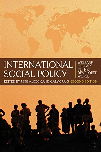 International Social Policy: Welfare Regimes in the Developed World 2nd Edition By Edited by Pete Alcock