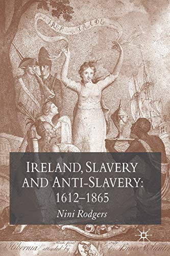 Ireland, Slavery and Anti-Slavery: 1612-1865 By N. Rodgers