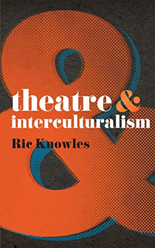 Theatre and Interculturalism By Ric Knowles