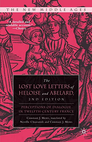 The Lost Love Letters of Heloise and Abelard: Perceptions of Dialogue in Twelfth-century France by Constant J. Mews