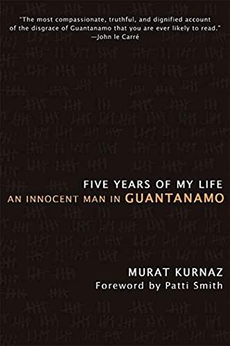Five Years of My Life: An Innocent Man in Guantanamo by Murat Kurnaz