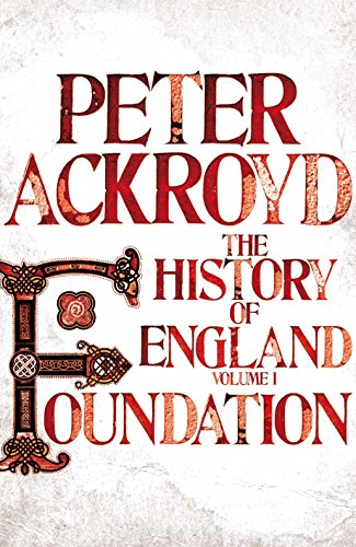 Foundation: A History of England Volume I (History of England Vol 1) By Peter Ackroyd