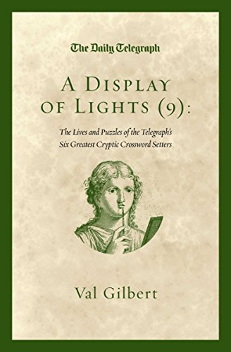 A Display of Lights (9): The Lives and Puzzles of the Telegraph's Six Greatest Cryptic Crossword Setters By Telegraph Group Limited