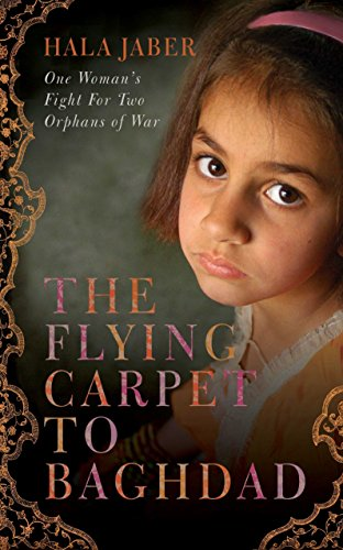 The Flying Carpet to Baghdad: One Woman's Fight for Two Orphans of War By Hala Jaber