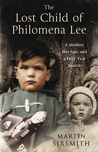 The Lost Child of Philomena Lee: A Mother, Her Son and a Fifty Year Search By Martin Sixsmith