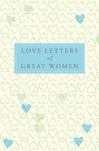 Love Letters of Great Women Edited by Ursula Doyle