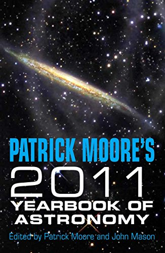Patrick Moore's Yearbook of Astronomy 2011 By CBE, DSc, FRAS, Sir Patrick Moore