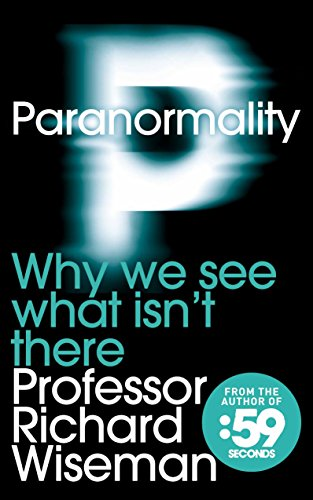 Paranormality: Why We See What Isn't There by Professor Richard Wiseman