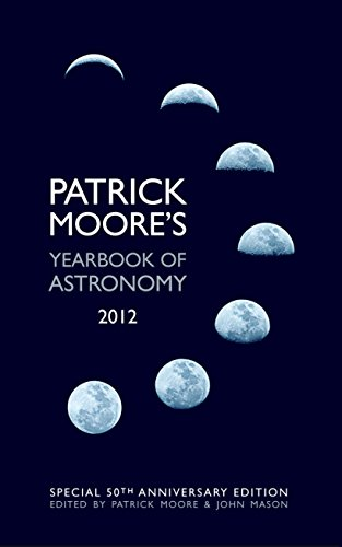 Patrick Moore's Yearbook of Astronomy 2012 By CBE, DSc, FRAS, Sir Patrick Moore