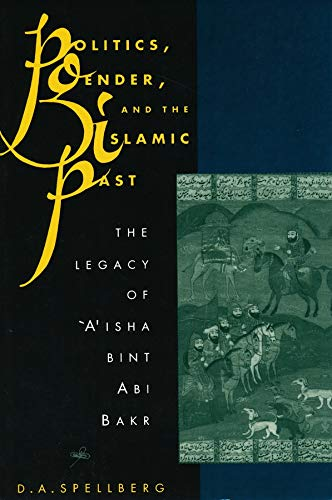 Politics, Gender, and the Islamic Past By D. A. Spellberg