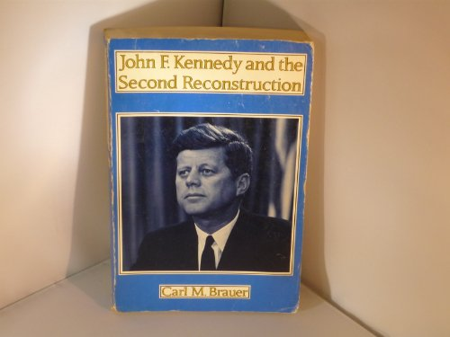 John F. Kennedy and the Second Reconstruction By Carl Brauer