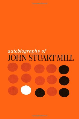 Autobiography of John Stuart Mill by John Stuart Mill