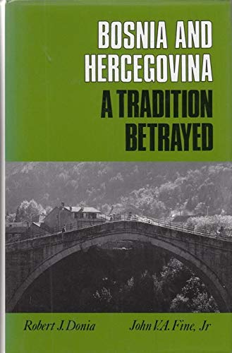Bosnia and Hercegovina: A Tradition Betrayed By Robert J. Donia