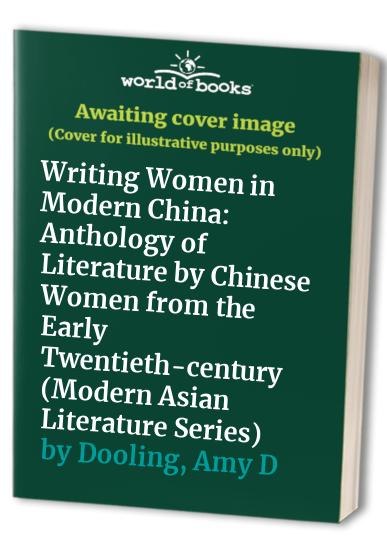 Writing Women in Modern China By Edited by Amy D. Dooling