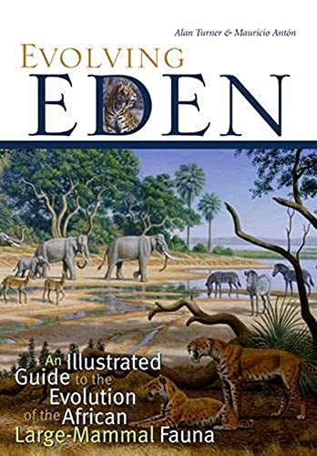 Evolving Eden: An Illustrated Guide to the Evolution of the African Large-Mammal Fauna by Alan Turner