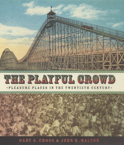 The Playful Crowd By Gary Cross (Distinguished Professor of Modern History, Pennsylvania State University)