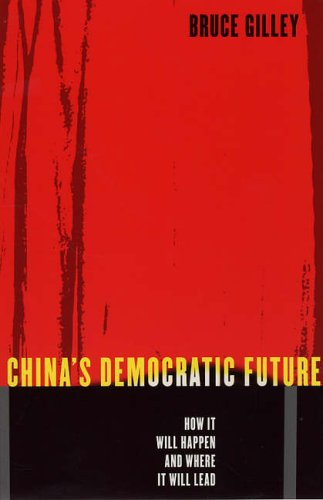 China's Democratic Future By Bruce Gilley (University Station)