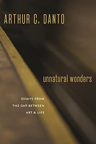 Unnatural Wonders By Arthur C. Danto