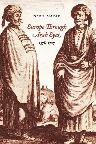Europe Through Arab Eyes, 1578-1727 By Nabil Matar