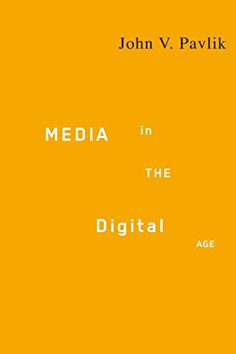 Media in the Digital Age By John V. Pavlik